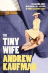 http://www.harpercollins.co.uk/Titles/72858/the-tiny-wife-andrew-kaufman-9780007439232