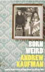 http://www.harpercollins.co.uk/Titles/72946/born-weird-andrew-kaufman-9780007441402